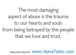 The Most Damaging Aspect Of Abuse Is The Trauma To Our Hearts And Souls From Being Betrayed By The People That We Love And Trust