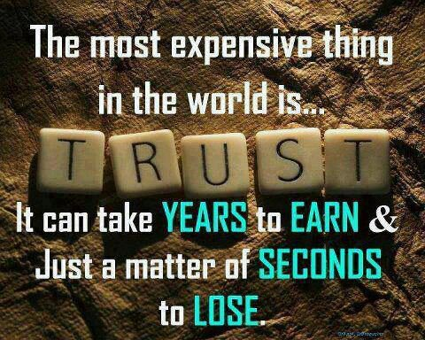 The Most Expensive Thing In The World Is Trust It Can Take Years To Earn & Just A Matter Of Seconds To Lose