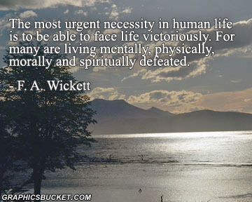 The Most Urgent Necessity In Human Life Is To Be Able To Face Life Victorriously