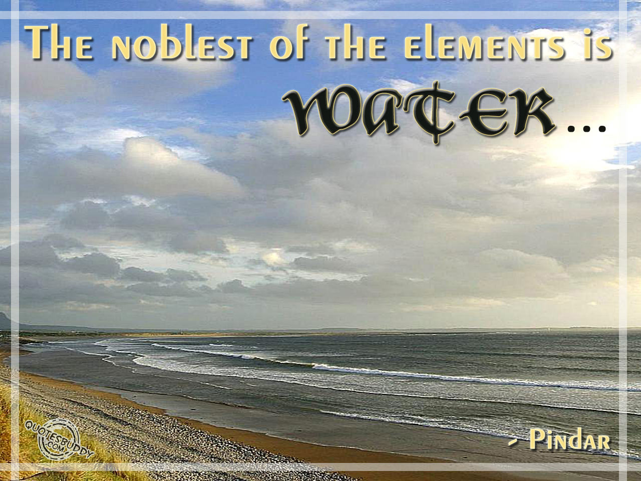 The Noblest Of The Elements Is Water