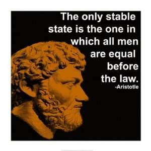 The Only Stable State Is The One In Which All Men Are Equal Before The Law
