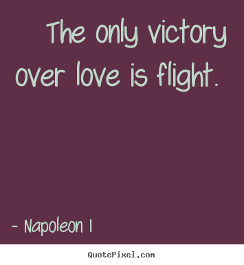The Only Victory Over Love Is Flight