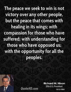 The Peace We Seek To Win Is Not Victory Over Any Other People, But The Peace That Comes With Healing In Its Wings