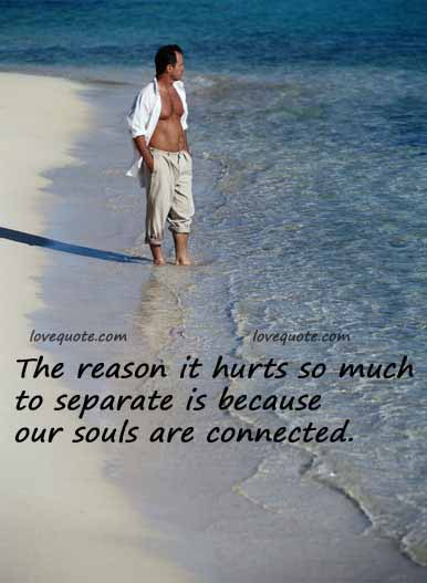 The Reason It Hurts So Much To Separate Is Because Our Souls Are Connected