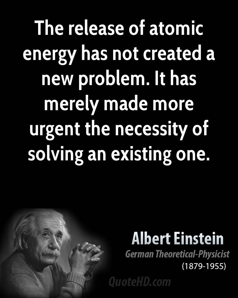 The Release Of Atomic Energy Has Not Created A New Problem. It Has Merely Made More Urgent The Necessity Of Solving An Existing One
