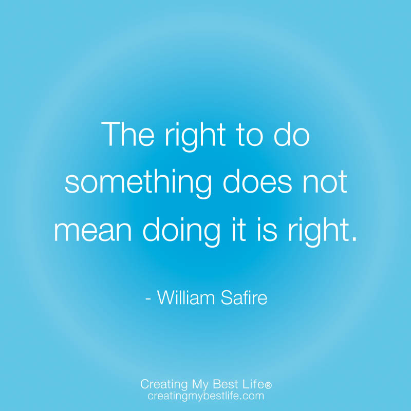 The Right To Do Something Does Not Mean Doing It Is Right ~ Apology Quote