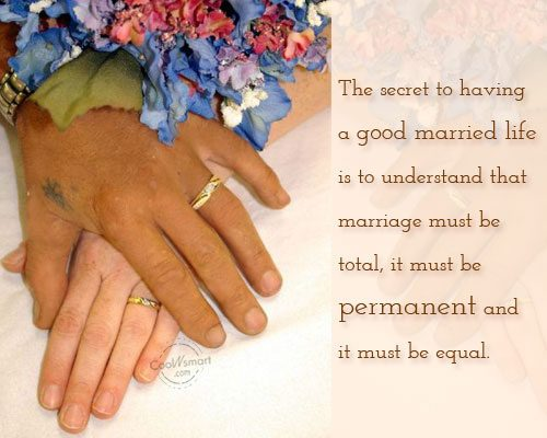 The Secret To Having A Good Married Life Is To Understand That Marriage Must Be Total, It Must Be Permanent And It Must Be Equal