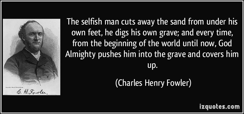 The Selfish Man Cuts Away The Sand From Under His Own Feet