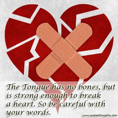 The Tongue Has No Bones, But Is Strong Enough To Break a Heart. So Be Careful With Your Words