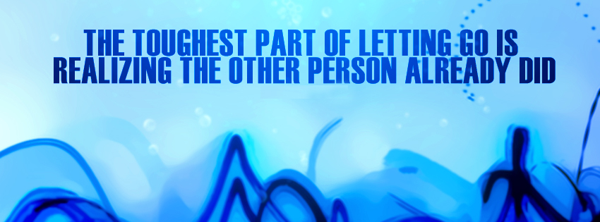 The Toughest Part Of Letting Go Is Realizing The Person Already Did
