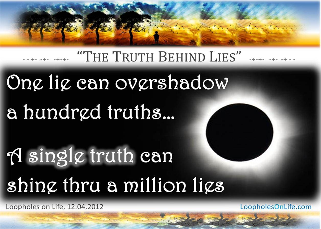 """The Truth Behind Lies"" One Lie Can Overshadow A Hundred Truths, A Single Truth Can Shine Thru A Million Lies"