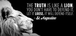 The Truth Is Like A Lion. You Don't Have To Defend It, Let It Loose, It Will Defend Itself