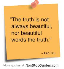 """""""The Truth Is Not Always Beautiful, Nor Beautiful Words The Truth"""""""