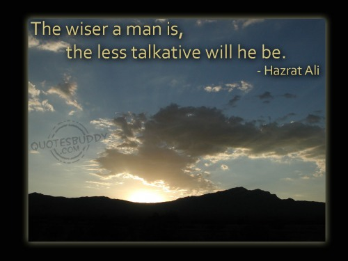 The Wiser a Man Is, The Less Talkative Will He Be