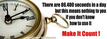 There Are 86,400 Seconds In A Day But This Means Nothing To You If You Don't Know How To Use It, Make It Count!