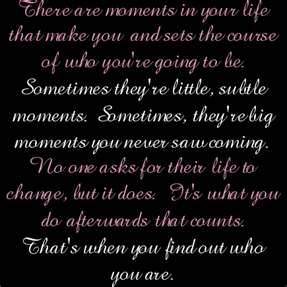 There Are Moments In Your Life That Make You And Sets The Course of Who You're Going To be Sometimes They're Little ~ Apology Quote