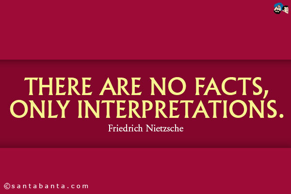 There Are No Facts, Only Interpretations