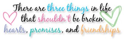 There Are Three Things In Life That Shouldn't Be Broken Hearts,Promises, And Friendships