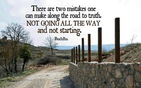 There Are Two Mistakes One Can Make Along The Road To Truth. Not Going All The Way And Not Starting