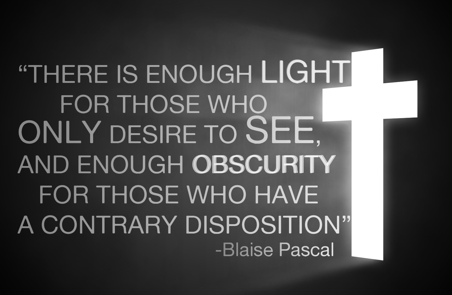 """There Is Enough Light For Those Who Only Desire To See. And Enough Obscurity For Those Who Have A Contrary Disposition"""