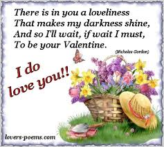 There Is In You a Loveliness That Makes My Darkness Shine, And So I'll Wait, If Wait I Must, To Be Your Valentine