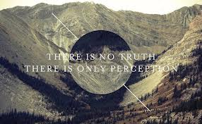 There Is No Truth There Is Only Perception