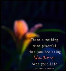 There's Nothing More Powerful Than You Declaring Victory Over Your Life