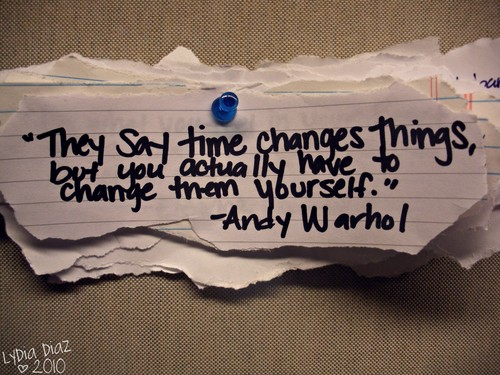 """""""They Say Time Changes Things, But You Actually Have To Change Them Yourself"""""""