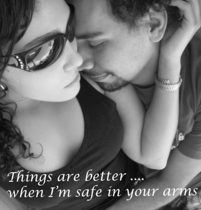 Things Are Better, When I'm Safe In Your Arms