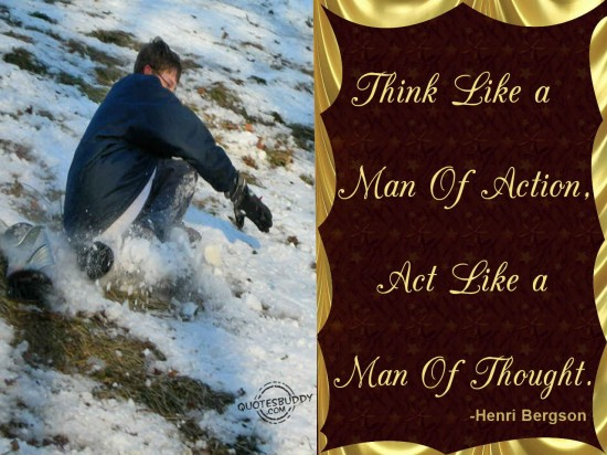Think Like A Man Of Action. Act Like Man Of Thought