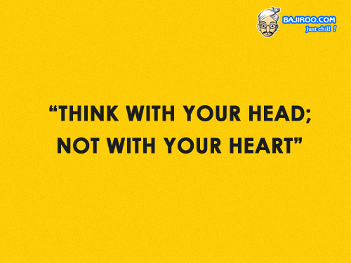 """""""Think With Your Head; Not With Your Heart"""""""