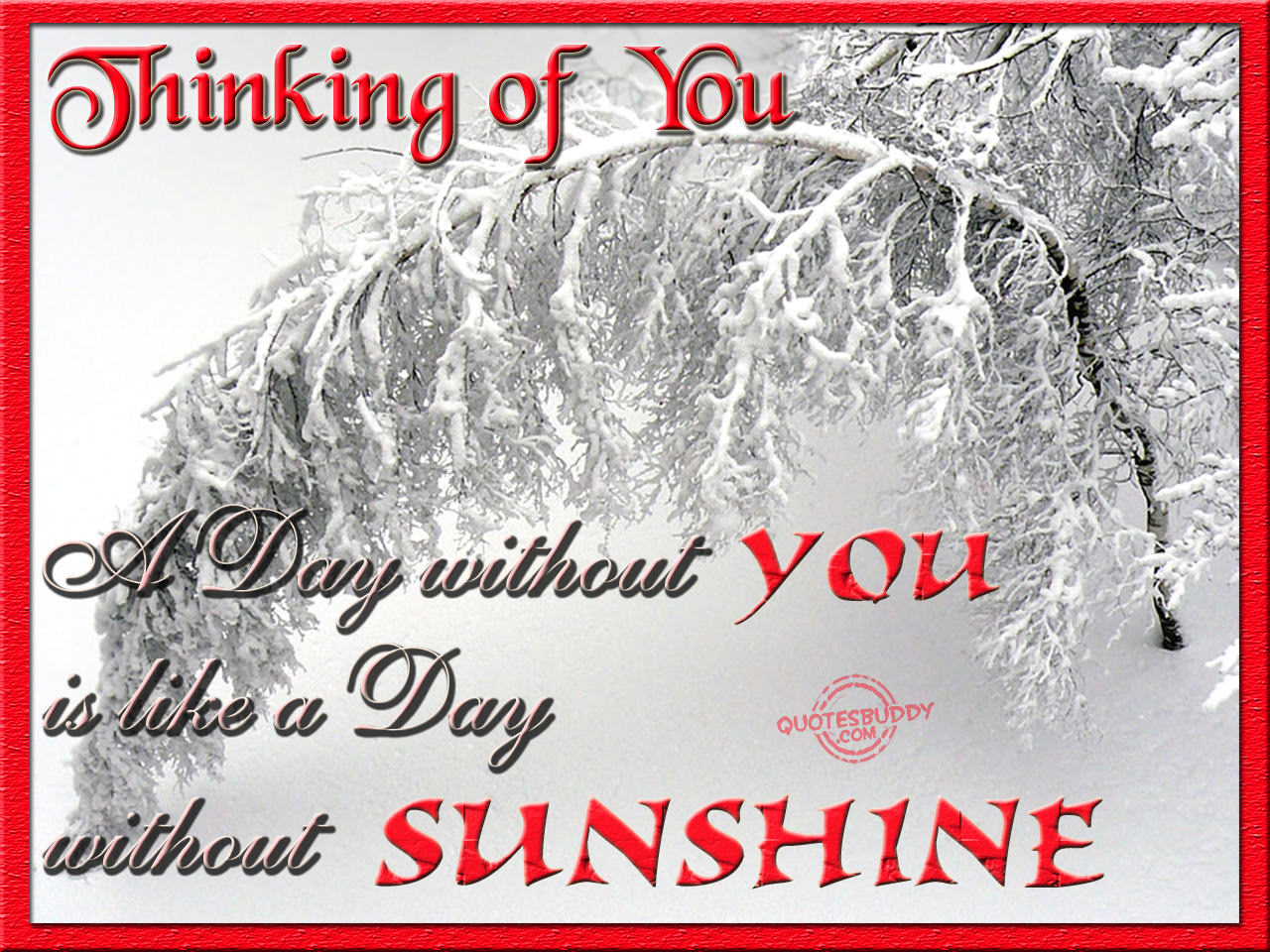 Thinking Of You, A Day Without You Is Like a Day Without Sunshine