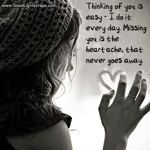 Thinking Of You Is Easy. I Do It Every Day Missing You Is The Heartache, That Never Goes Away