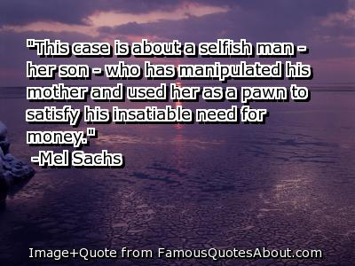 """""""This Case Is About A Selfish Man, Her Son. Who Has Manipulated His Mother And Used Her As A Pawn To Satisfy His Insatiable Need For Money"""""""
