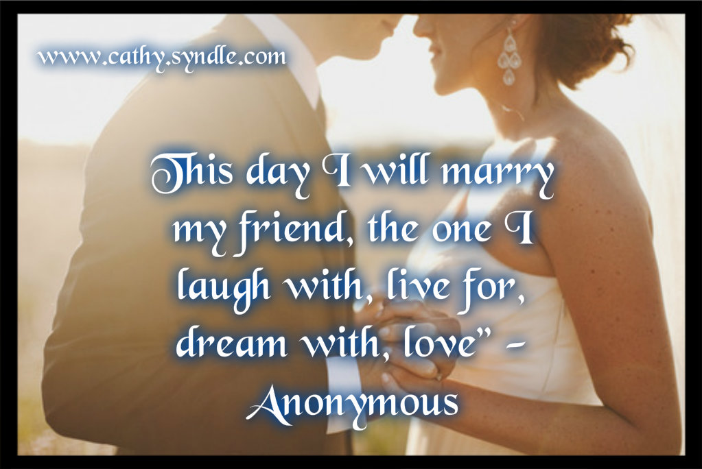 This Day I Will Marry My Friend, The One I Laugh With Live For, Dream With, Love