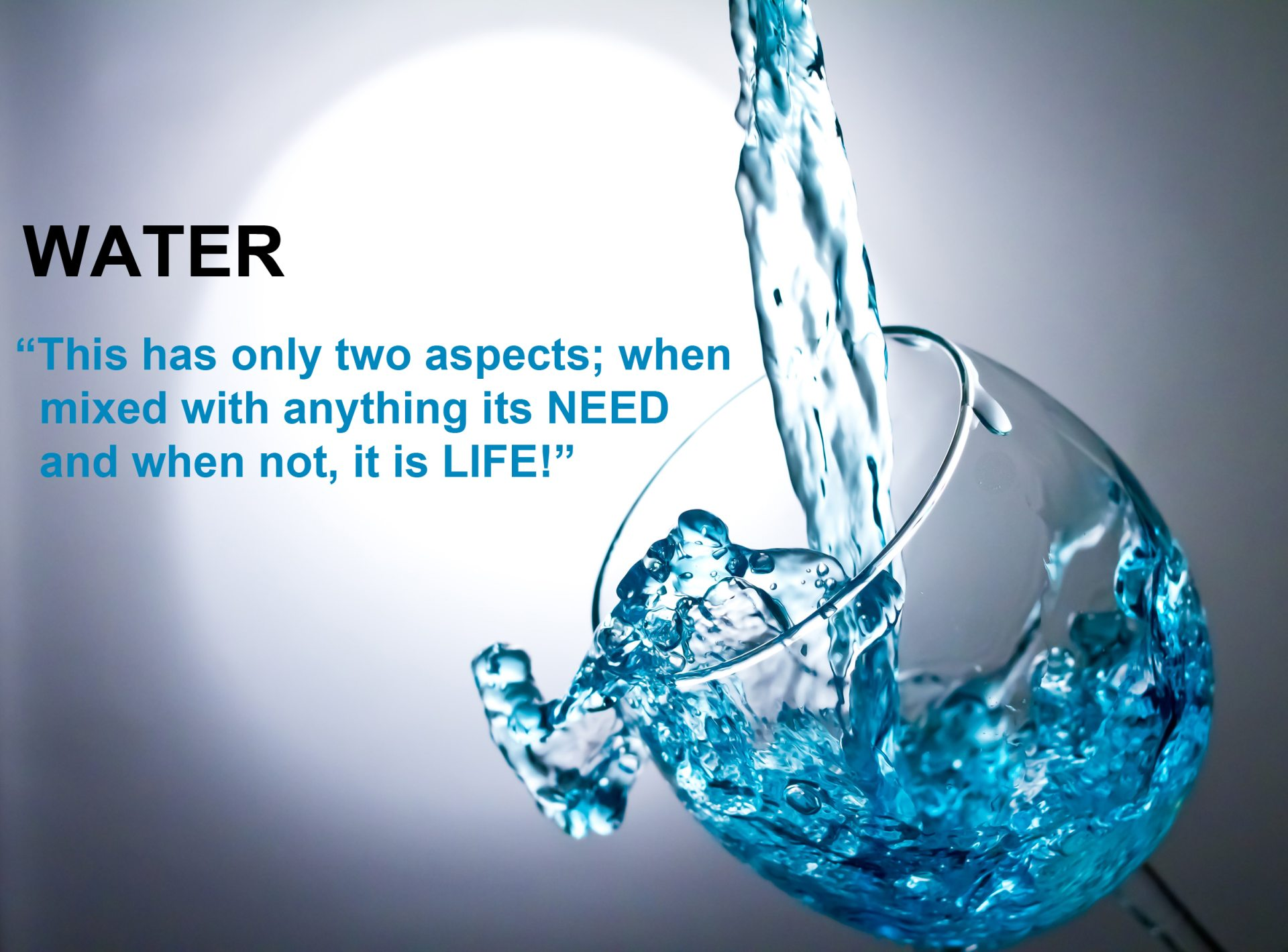 """""""This Has Only Two Aspects, When Mixed With Anything Its Need And When Not, It Is Life!"""""""