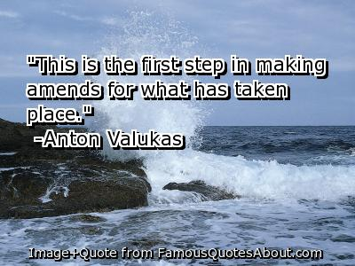 """""""This Is The First Step In Making Amends For What Has Taken Place"""" ~ Apology Quote"""