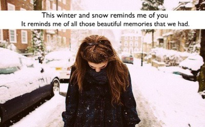 This Winter And Snow Reminds Me Of You It Reminds Me Of All Those Beautiful Memories That We Had