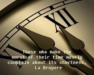 Those Who Make The Worst Of Their Time Mostly Complain About Its Shortness
