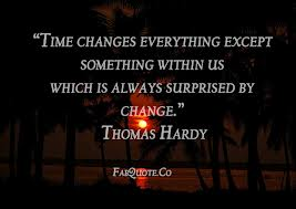 """Time Changes Everything Except Something Within Us Which Is Always Surprised By Change"""