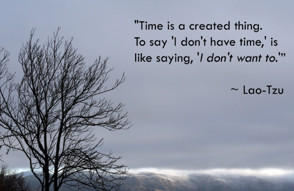 """""""Time Is A Created Thing, To Say 'I Don't Have Time' Is Like Saying, 'I Don't Want To""""'"""