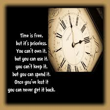 Time Is Free, But It's Priceless, You Can't Own It, But You Can Use It