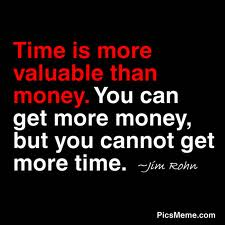 Time Is More Valuable Than Money. You Can Get More Money, But You Cannot Get More Time