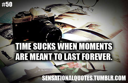 Time Sucks When Moments Are Meant To Last Forever