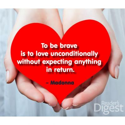 To Be Brave Is To Love Unconditionally With Expecting Anything In Return