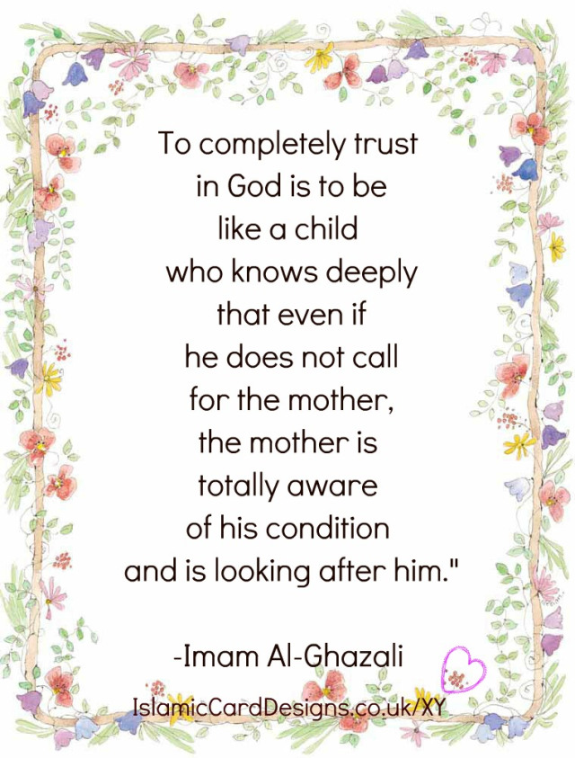 To Completely Trust Is God Is To Be Like A Child Who Knows Deeply That Even If He Does Not Call For The Mother, The Mother Is Totally Aware Of His Condition And Is Looking After Him