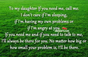 To My Daughter If You Need Me, Call Me. I Don't Care If I'm Sleeping