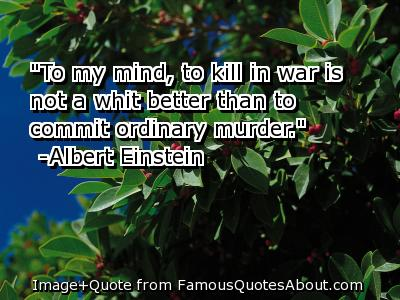 """To My Mind, To Kill In War Is Not A Whit Better Than To Commit Ordinary Murder"""