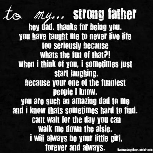 To My Strong Father. Hey Dad, Thanks For Being You