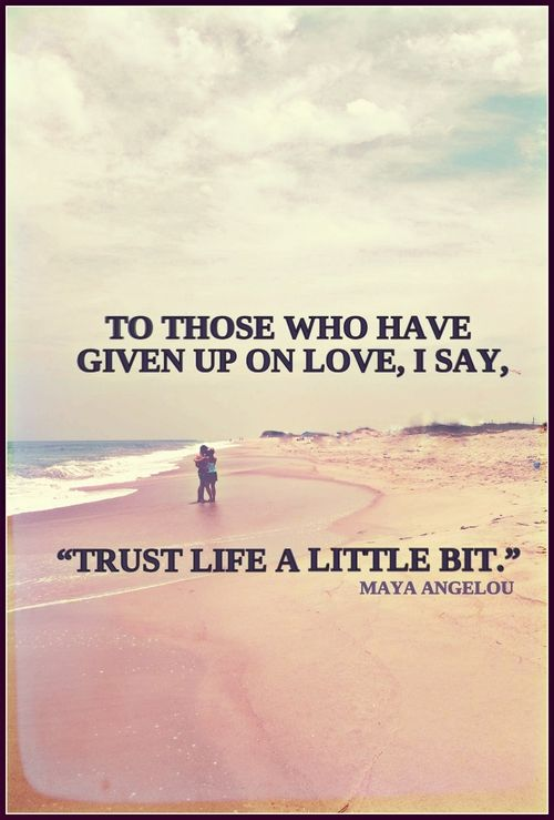 """To Those Who Have Given Up On Love, I Say, """"Trust Life A Little Bit"""""""